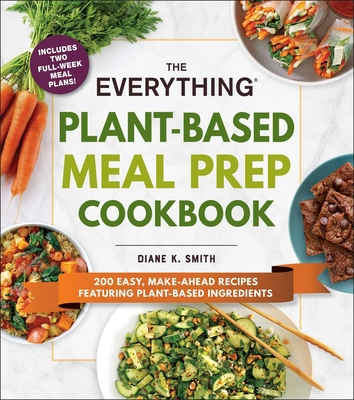 The Everything Plant-Based Meal Prep Cookbook: 200 Easy, Make-Ahead Recipes Featuring Plant-Based Ingredients (Everything®) Cover Image