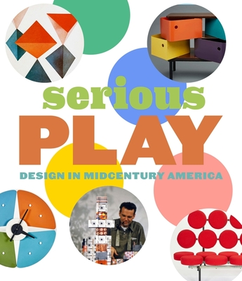Serious Play: Design in Midcentury America Cover Image