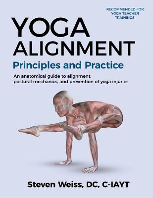 Yoga Alignment Principles and Practice: An anatomical guide to alignment, postural mechanics, and the prevention of yoga injuries - Black and White fo Cover Image