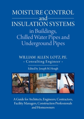 Moisture Control and Insulation Systems is Buildings, Chilled Water Pipes and Underground Pipes: A Guide for Architects, Engineers, Contractors, Facil Cover Image