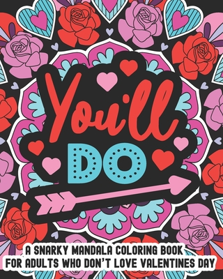 You'll Do: A Snarky Mandala Coloring Book For Adults Who Don't Love Valentines Day: 25 Unique One Sided Designs With Large Print Cover Image