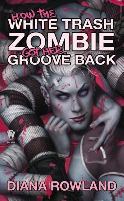 How the White Trash Zombie Got Her Groove Back Cover