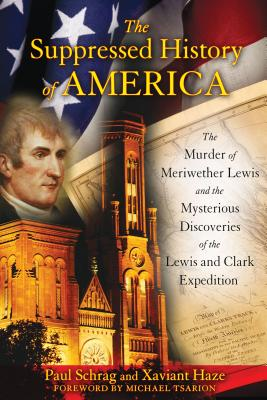 The Suppressed History of America: The Murder of Meriwether Lewis and the Mysterious Discoveries of the Lewis and Clark Expedition Cover Image