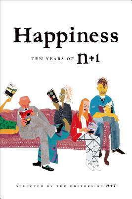 Happiness: Ten Years of n+1: Ten Years of n+1 Cover Image