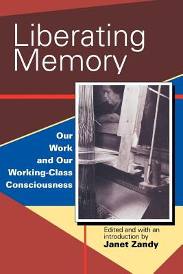 Liberating Memory: Our Work and Our Working-Class Consciousness Cover Image