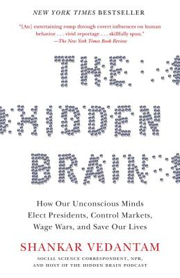 The Hidden Brain: How Our Unconscious Minds Elect Presidents, Control Markets, Wage Wars, and Save Our Lives Cover Image
