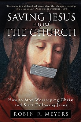 Saving Jesus from the Church: How to Stop Worshiping Christ and Start Following Jesus Cover Image