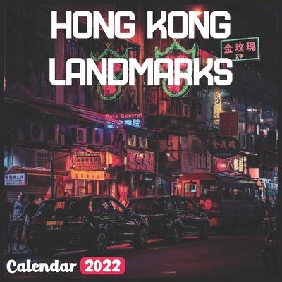 Hong Kong Landmarks Calendar 2022: Hong Kong Calendar 2022: 18 Months Hong Kong Travel With Beautiful Scenes of Hong Kong Calendar 2022 and Scenic Nat Cover Image