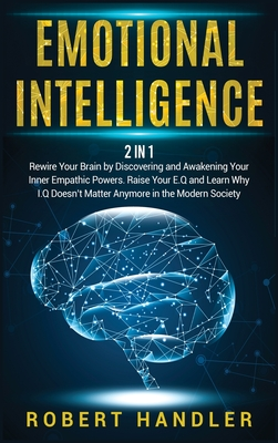 Emotional Intelligence: Rewire Your Brain by Discovering and Awakening Your Inner Empathic Powers. Raise Your E.Q and Learn Why I.Q Doesn't Ma Cover Image