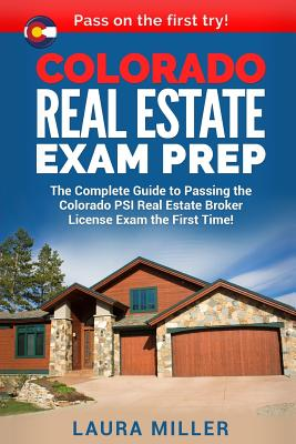 Colorado Real Estate Exam Prep: The Complete Guide to Passing the Colorado PSI Real Estate Broker License Exam the First Time! Cover Image