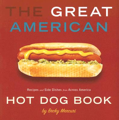 The Great American Hot Dog Book: Recipes and Side Dishes from Across America Cover Image