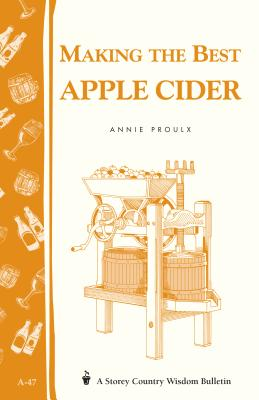 Making the Best Apple Cider: Storey Country Wisdom Bulletin A-47 Cover Image