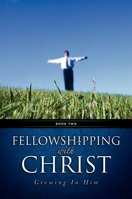 Cover for Fellowshipping with Christ -Growing In Him Book 2