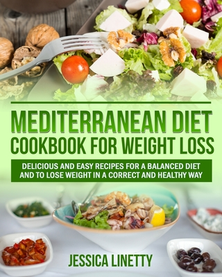 Mediterranean Diet Cookbook for Weight Loss: Delicious and Easy Recipes for a Balanced Diet and to Lose Weight in a Correct and Healthy way Cover Image