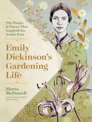 Emily Dickinson's Gardening Life: The Plants and Places That Inspired the Iconic Poet Cover Image