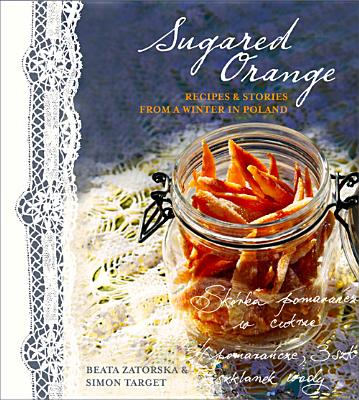 Sugared Orange: Recipes & Stories from a Winter in Poland Cover Image