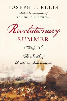 Revolutionary Summer: The Birth of American Independence (Hardcover) By Joseph J. Ellis