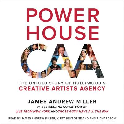 Powerhouse Lib/E: The Untold Story of Hollywood's Creative Artists Agency Cover Image