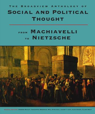 The Broadview Anthology of Social and Political Thought: From Machiavelli to Nietzsche Cover Image