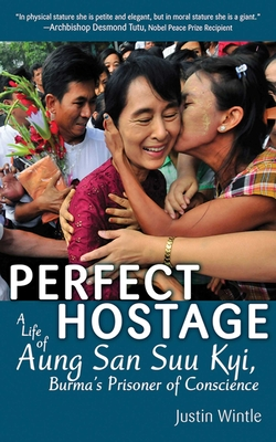 Perfect Hostage: A Life of Aung San Suu Kyi, Burma's Prisoner of Conscience Cover Image