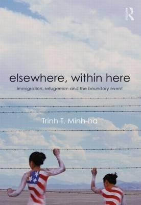 Elsewhere, Within Here: Immigration, Refugeeism and the Boundary Event Cover Image