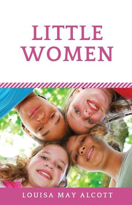 Little Women: A novel by Louisa May Alcott (unabridged edition) Cover Image