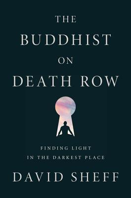 The Buddhist on Death Row: Finding Light in the Darkest Place Cover Image