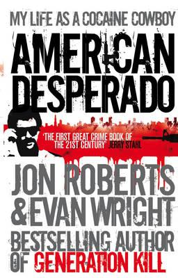 American Desperado: My Life as a Cocaine Cowboy. Jon Roberts and Evan Wright Cover Image
