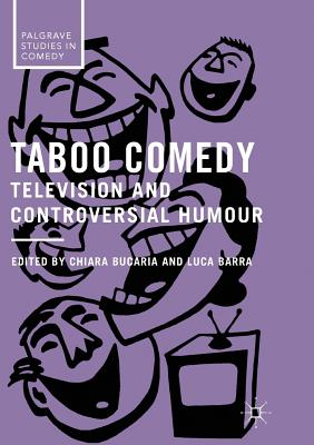 Taboo Comedy: Television and Controversial Humour (Palgrave Studies in Comedy) Cover Image