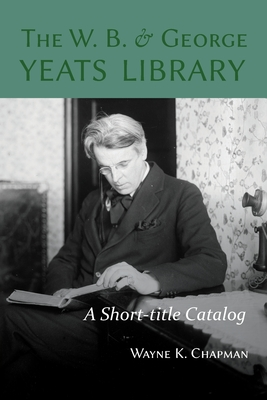 The W. B. and George Yeats Library: A Short-title Catalog Cover Image
