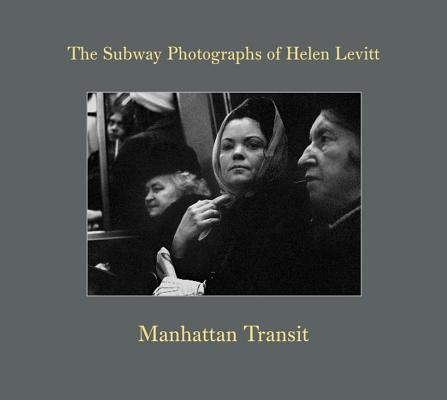 Manhattan Transit: The Subway Photographs of Helen Levitt Cover Image