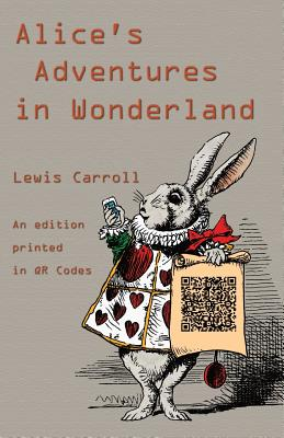 Alice's Adventures in Wonderland: An Edition Printed in QR Codes Cover Image