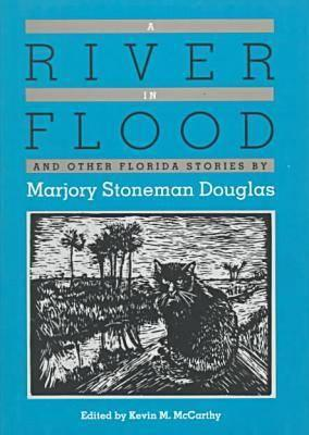 A River in Flood and Other Florida Stories by Marjory Stoneman Douglas Cover Image