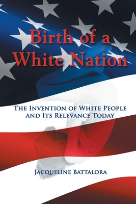 Birth of a White Nation: The Invention of White People and Its Relevance Today Cover Image