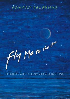 Fly Me to the Moon: An Insider's Guide to the New Science of Space Travel Cover Image