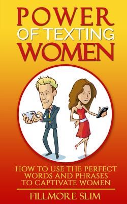 Power of texting Women: : How to use the perfect words and phrases to captivate women Cover Image