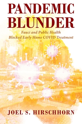Pandemic Blunder: Fauci and Public Health Blocked Early Home COVID Treatment Cover Image