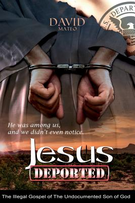 Jesus Deported: The Illegal Gospel of The Undocumented Son of God Cover Image