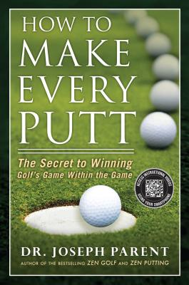 How to Make Every Putt: The Secret to Winning Golf's Game Within the Game Cover Image