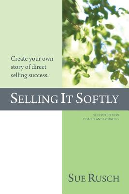 Selling It Softly: Create your own story of direct selling success. Cover Image