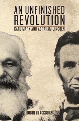 An Unfinished Revolution: Karl Marx and Abraham Lincoln Cover Image