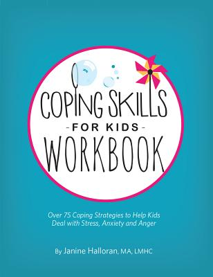 Coping Skills for Kids Workbook: Over 75 Coping Strategies to Help Kids Deal with Stress, Anxiety and Anger Cover Image