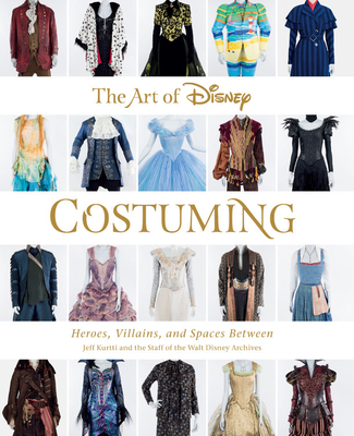 The Art of Disney Costuming: Heroes, Villains, and Spaces Between (Disney Editions Deluxe) Cover Image