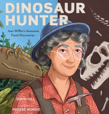 Dinosaur Hunter: Joan Wiffen's Awesome Fossil Discoveries (David Hill Kiwi Legends) Cover Image