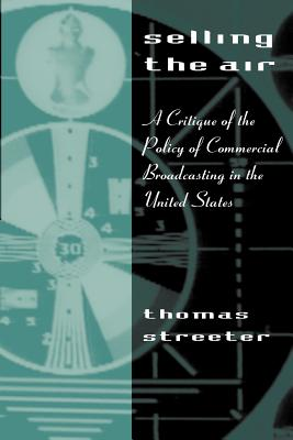 Selling the Air: A Critique of the Policy of Commercial Broadcasting in the United States Cover Image