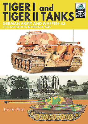 Tiger I and Tiger II Tanks: German Army and Waffen-SS the Last Battles in the East, 1945 (Tankcraft) Cover Image