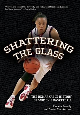 Shattering the Glass: The Remarkable History of Women's Basketball Cover Image