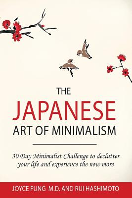 The Japanese Art of Minimalism: 30-Day Minimalist Challenge to declutter your life and experience the new more Cover Image
