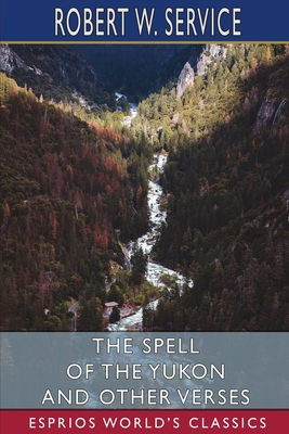 The Spell of the Yukon and Other Verses (Esprios Classics) Cover Image