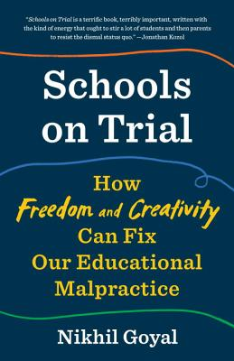 Schools on Trial: How Freedom and Creativity Can Fix Our Educational Malpractice Cover Image